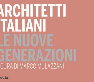 ARCHITETTI ITALIANI LE NUOVE GENERAZIONI – a cura di marco Mulazzani, Electa 2006