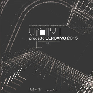 PROGETTO BERGAMO 2015 di P. Baracchetti e G.Belotti – momaeditrice – febbraio 2010