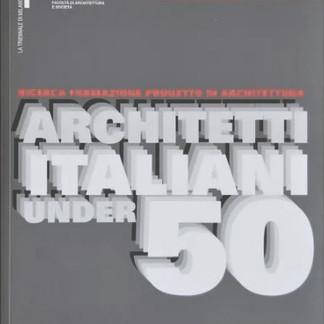 ARCHITETTI ITALIANI UNDER 50 – Ricerca Formazione Progetto di Architettura, Triennale di Milano Politecnico di Milano– Marsilio Edition - maggio 2005