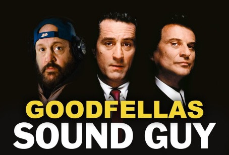 GOODFELLAS SOUND GUY...