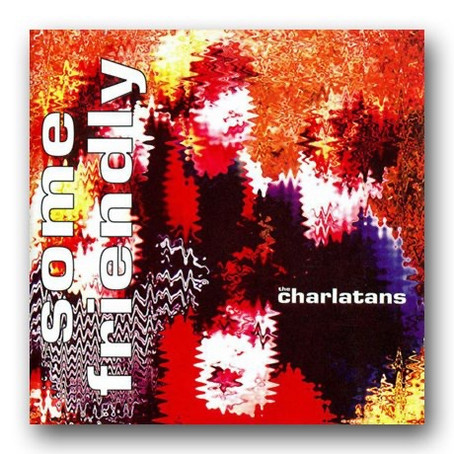 HAPPY BIRTHDAY TO 'SOME FRIENDLY' BY THE CHARLATANS...