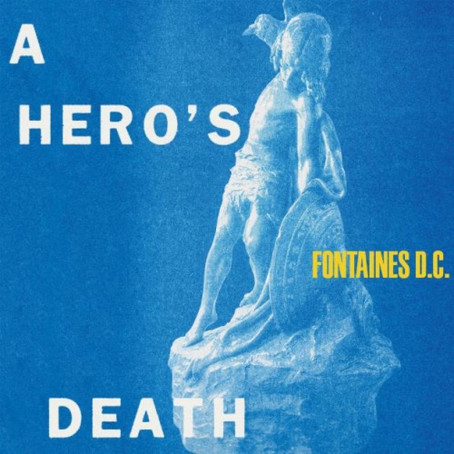 NOW PLAYING: A HERO'S DEATH BY FONTAINES D.C...