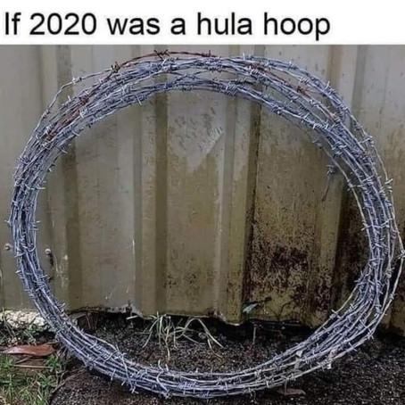 IF 2020 WAS A HULA HOOP...