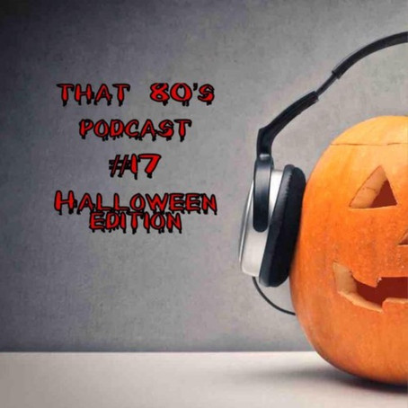 THAT 80'S PODCAST - HALLOWEEN EDITION...