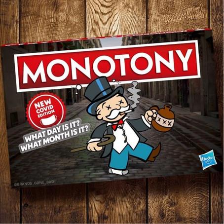MONOTONY...