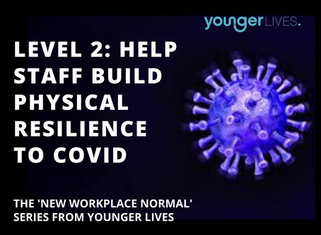 COVID: Building the 'New Workplace Normal' -  Level 2: Help your staff to build physical resilience