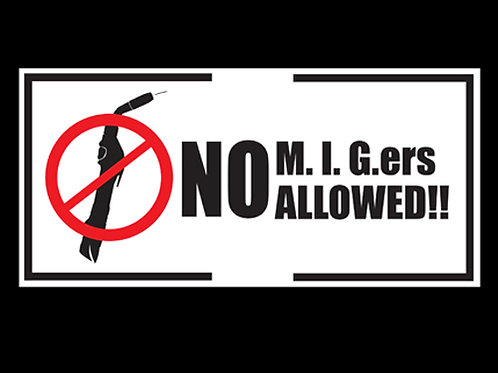 No M.I.G ers allowed