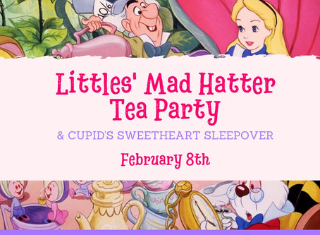 The Little's Mad Hatter Tea Party & Cupid's Sweetheart Sleepover!