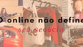 O online não define seu negócio