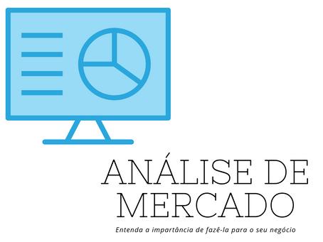 Entenda a importância de uma análise de mercado para o seu negócio