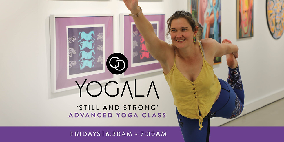 YOGALA 'Still and Strong' Advanced Class
