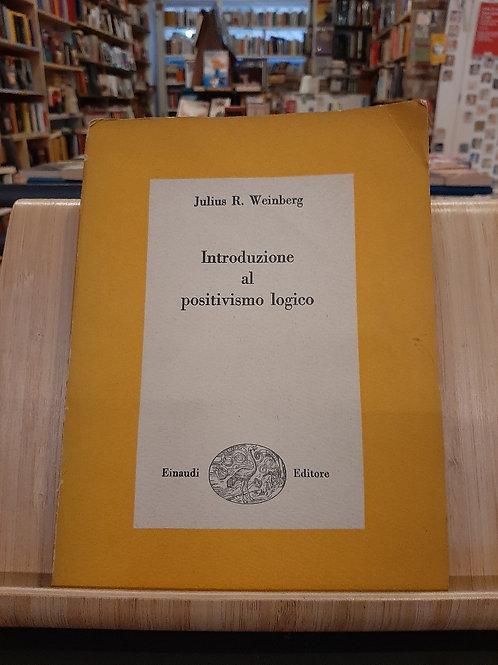 Introduzione al positivismo logico, Julius R. Weinberg, Einaudi 1950