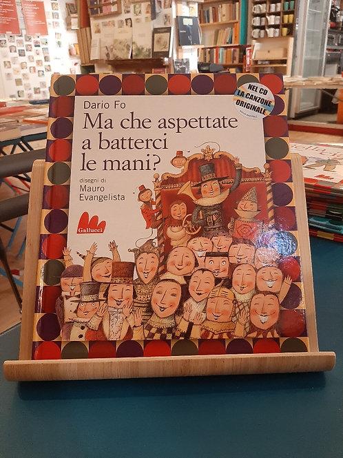Ma che aspettate a batterci le mani?, Dario Fo, Gallucci 2007