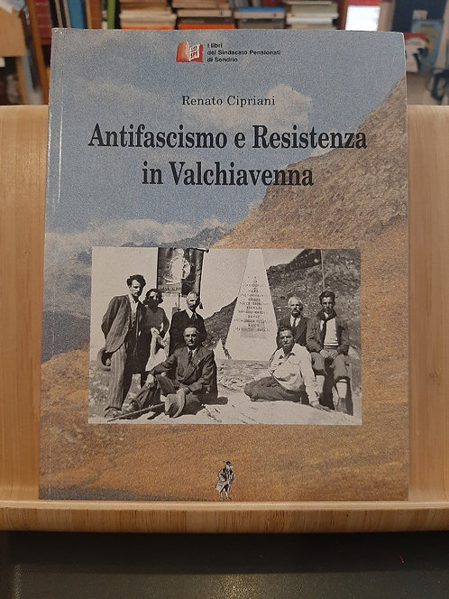 Antifascismo e Resistenza in Valchiavenna, R. Cipriani, Officina del libro 1999