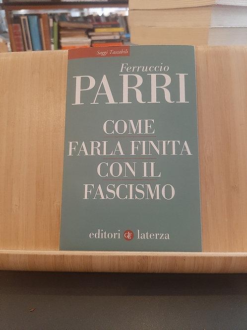 Come farla finita col fascismo, Ferruccio Parri, Laterza 2019