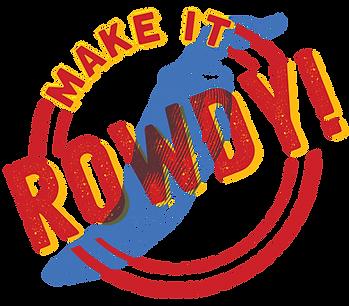Make-it-Rowdy.png