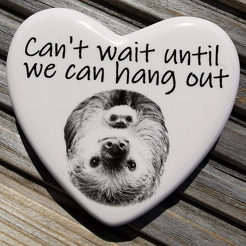 Sloth - can't wait till we can hang out