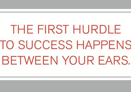 [7 Critical Mindset Shifts] The First Hurdle to Success is Between Your Ears