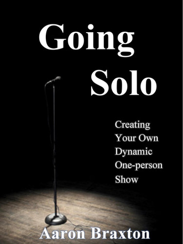 GOING SOLO-Creating Your Own Dynamic One-Person Show