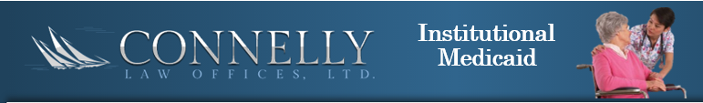 Connelly Law Offices, Ltd. Institutional Medicaid