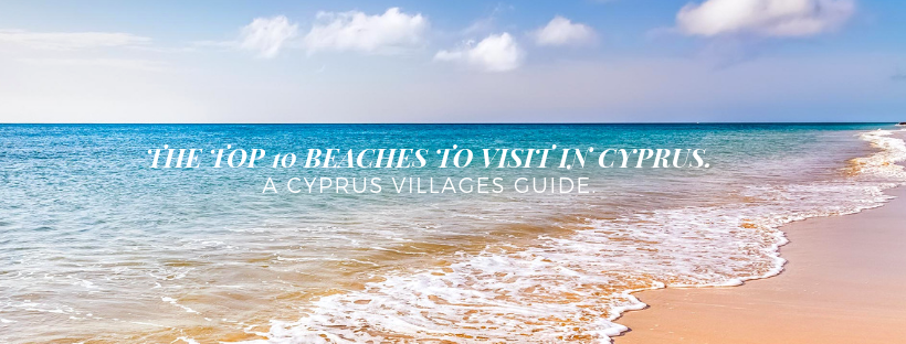 The top ten beaches in Cyprus - A 'Cyprus Villages' guide.