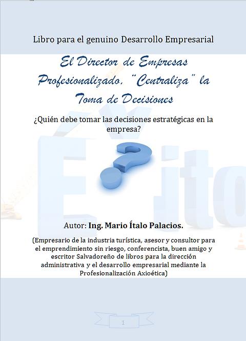 EL DIRECTOR DE EMPRESAS PROFESIONALIZADO, CENTRALIZA LA TOMA DE DECISIONES