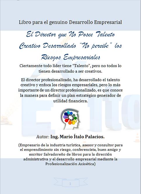 """EL DIRECTOR QUE NO POSEE TALENTO CREATIVO """"NO PERCIBE"""" LOS RIESGOS EMPRESARIALES"""