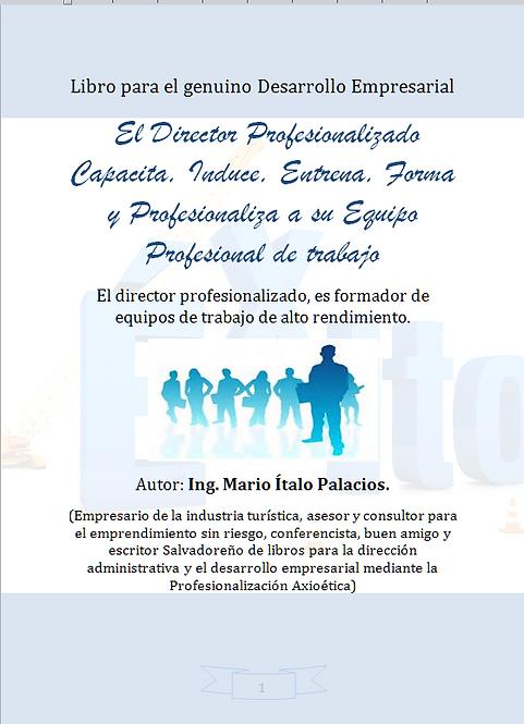 EL DIRECTOR PROFESIONALIZADO CAPACITA, INDUCE, ENTRENA, FORMA Y PROFESIONALIZA