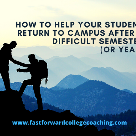 4 Tips to Help Your Teen Return to Campus After a Difficult Semester (or Year)