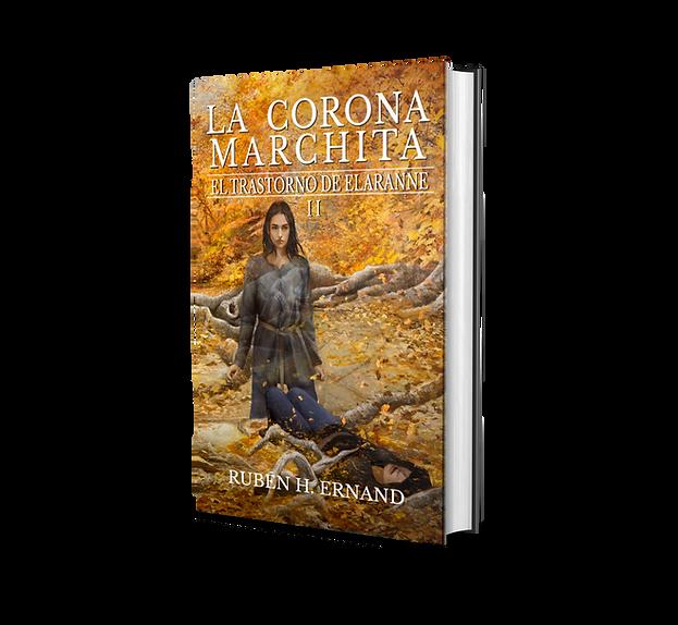 Portada libro fantasia juvenil la Corona Marchita saga el trastorno de elaranne autor Ruben H. Ernand