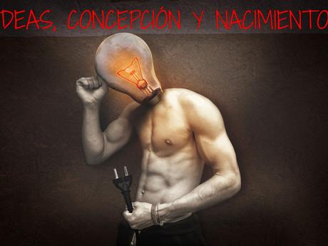 IDEAS, CONCEPCIÓN Y NACIMIENTO