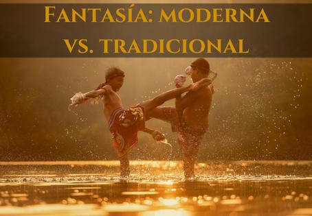 FANTASÍA: MODERNA VS. TRADICIONAL