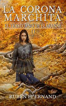 Portada de La corona marchita. Un bosque de hojas ocre invade el espacio, una joven con ropajes pardos, translucida, está en medio mirando al frente. A sus pies una joven yace tirada en el suelo