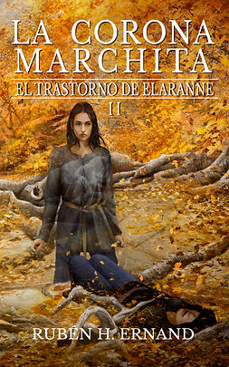 Portada de La Corona Marchita. Segundo volumen de la saga el Trastorno de Elaranne