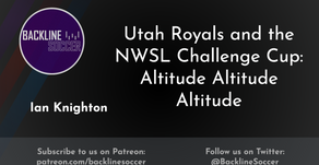 Utah Royals and the NWSL Challenge Cup: Altitude Altitude Altitude