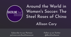 Around the World in Women's Soccer: The Steel Roses of China