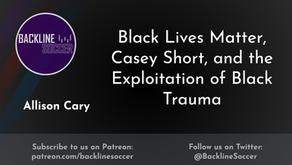 Black Lives Matter, Casey Short, and the Exploitation of Black Trauma