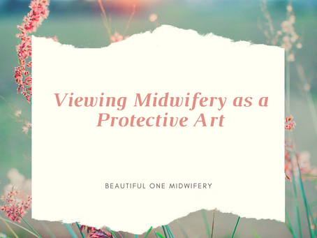 Viewing Midwifery as a Protective Art