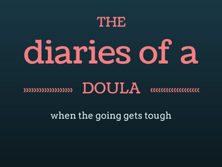 the diaries of a doula: when the going gets tough