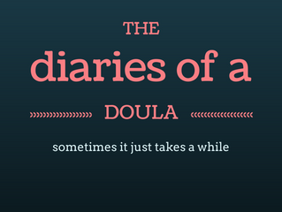 the diaries of a doula: sometimes it just takes a while