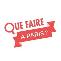QUE FAIRE A PARIS ?