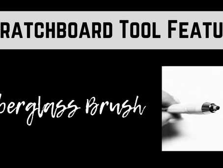 Scratchboard Tool Feature: The Fiberglass Brush