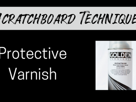 Protective Varnish for Scratchboard Artwork: Tips, Tricks, and How To