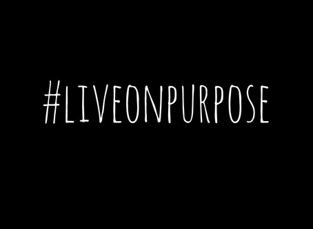 #liveonpurpose | Living with Intentionality