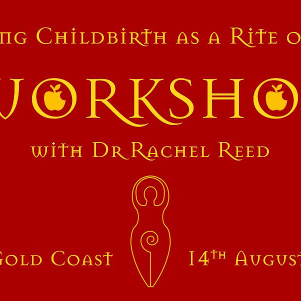 Reclaiming Childbirth as a Rite of Passage -SOLD OUT- 1 day workshop with Dr Rachel Reed
