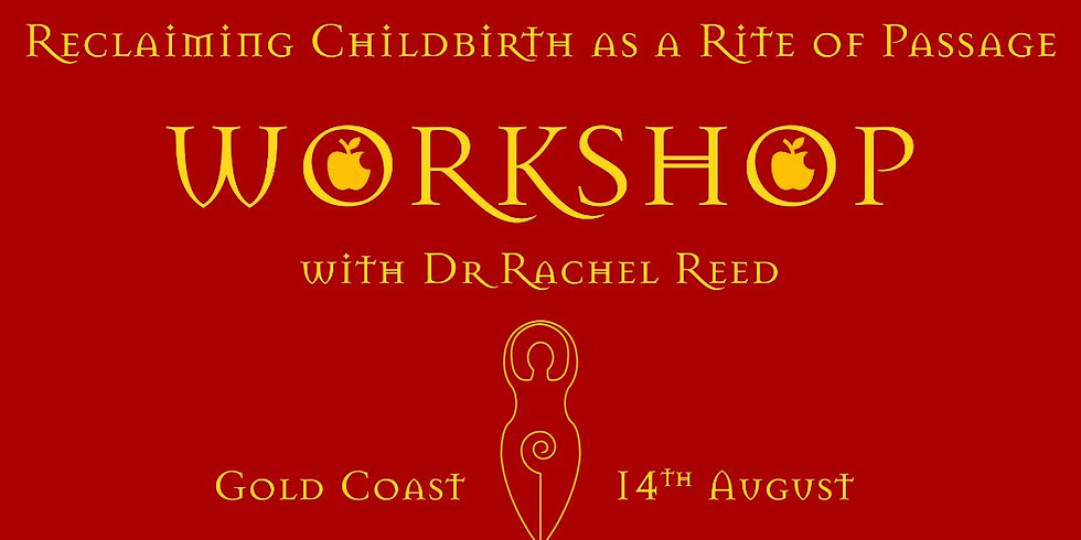 Reclaiming Childbirth as a Rite of Passage 1 day workshop with Dr Rachel Reed