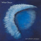 Cerulean Poppy - What Stays - Recording, Mix Assistant