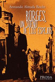 Borges, un sueño de los espejos - Armando Almada Roche