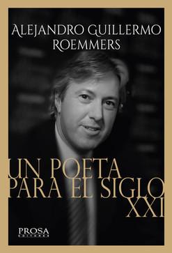 Un poeta para el siglo XXI - Alejandro G. Roemmers