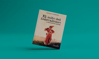 El mito del federalismo - Antonio Calabrese